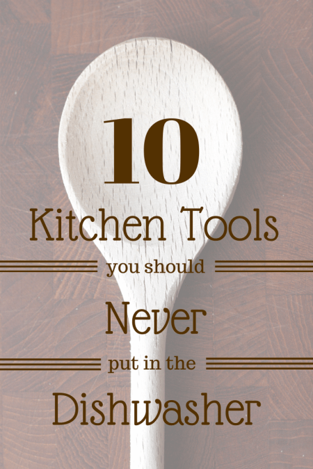 10 Kitchen Tools you should always wash by hand and never put in the dishwasher