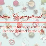 Christmas organizational tips Interior Designer Kerrie Kelly to help make decorating easier and keep your ornaments and decorations looking great year after year.