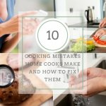 Cooking Mistakes in the kitchen happen to all home cooks, but following a few simple tips can prevent the most common from happening.