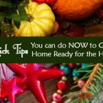 6 Quick TIps to get your home ready for the holidays and make the holidays easier and more enjoyful